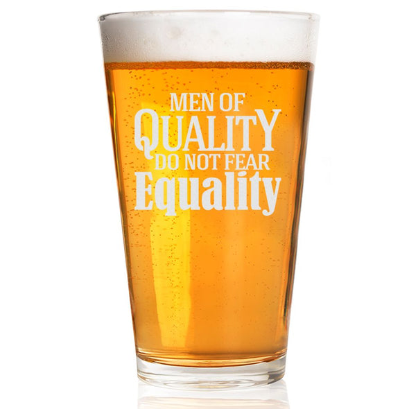 Men of Quality do not Fear Equality - Pint Glass