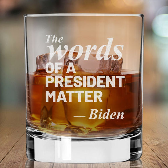 The Words of a President Matter - Whiskey Glass