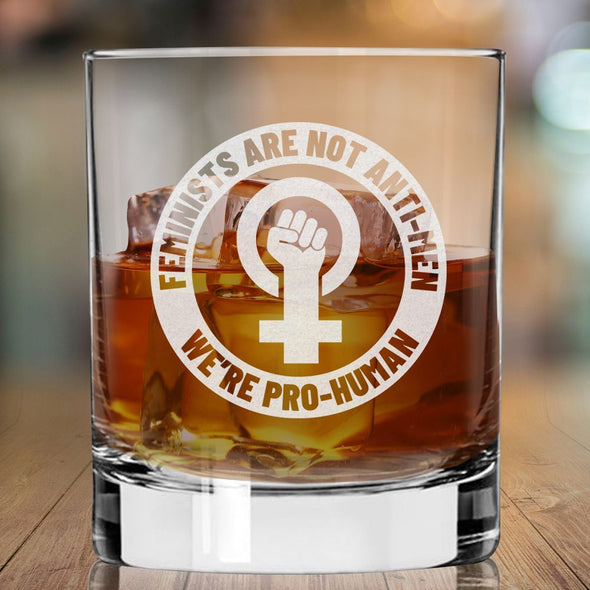 Feminists Are Not Anti-Men We're Pro Human - Whiskey Glass