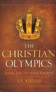 The Christian Olympics: Going For The Gold Crowns - Book