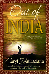 OUT OF INDIA: A True Story about the New Age Movement - Book