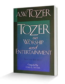 Tozer on Worship and Entertainment - Book