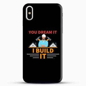 Construction Carpenter You Dream iPhone X Case, Black Snap 3D Case | JoeYellow.com