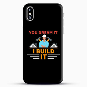 Construction Carpenter You Dream iPhone XS Case, Black Snap 3D Case | JoeYellow.com