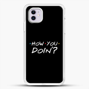 How You Doin iPhone 11 Case, White Rubber Case | JoeYellow.com