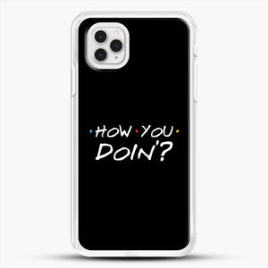 How You Doin iPhone 11 Pro Case, White Rubber Case | JoeYellow.com