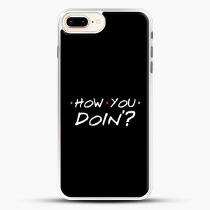 How You Doin iPhone 7 Plus Case, White Rubber Case | JoeYellow.com
