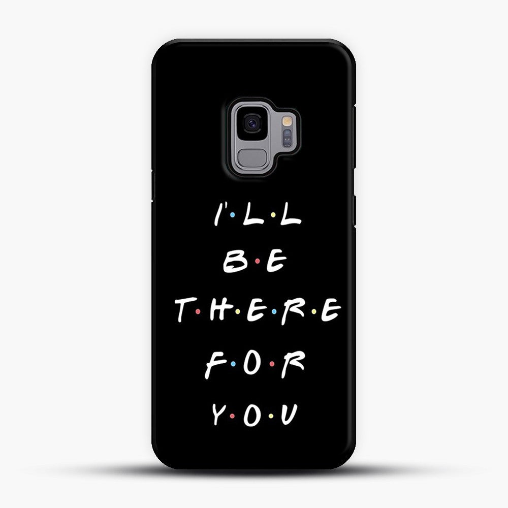 ILL BE THERE FOR YOU Samsung Galaxy S9 Case