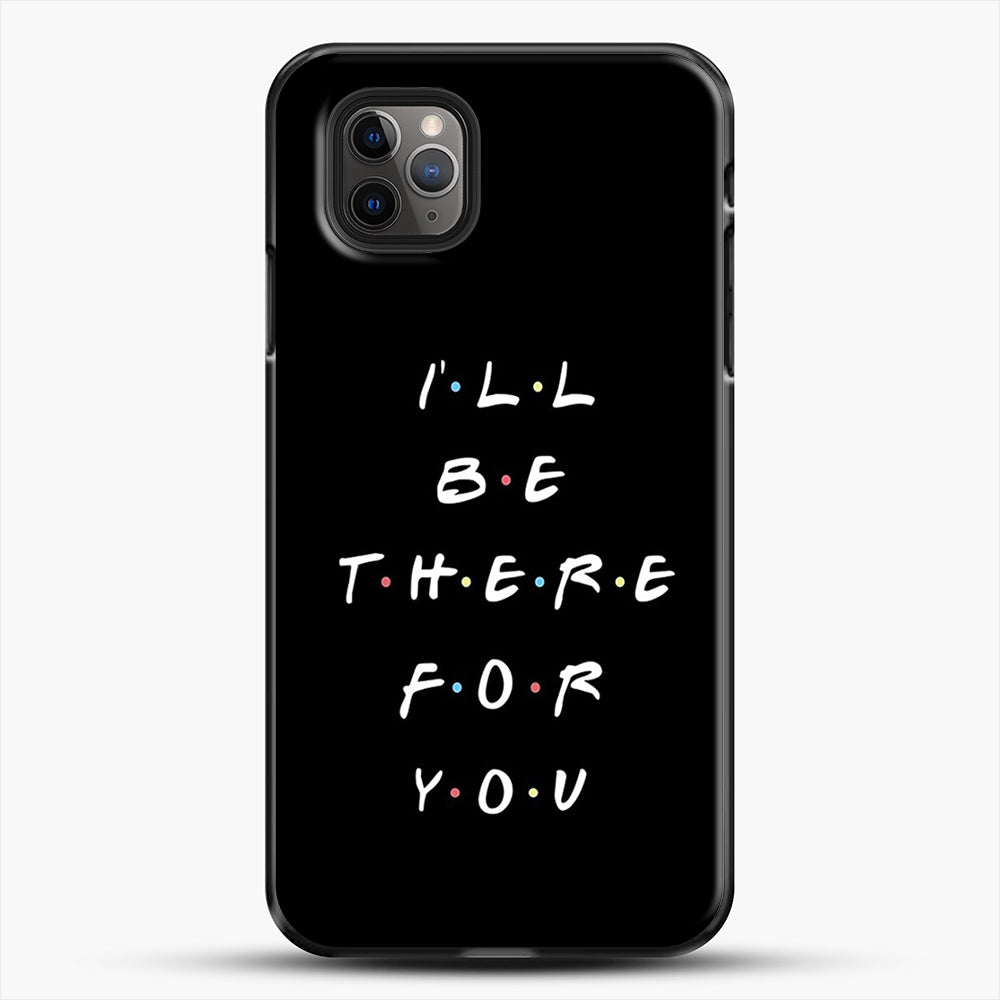 Ill Be There For You iPhone 11 Pro Max Case, Black Plastic Case | JoeYellow.com