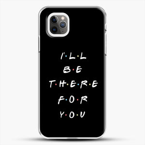 Ill Be There For You iPhone 11 Pro Max Case, White Plastic Case | JoeYellow.com