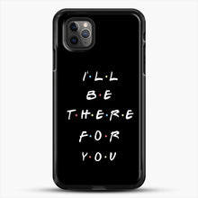 Load image into Gallery viewer, Ill Be There For You iPhone 11 Pro Max Case, Black Rubber Case | JoeYellow.com