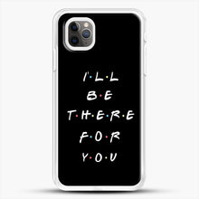 Load image into Gallery viewer, Ill Be There For You iPhone 11 Pro Max Case, White Rubber Case | JoeYellow.com