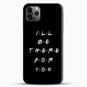 Ill Be There For You iPhone 11 Pro Max Case, Black Snap 3D Case | JoeYellow.com