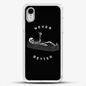 Never Better iPhone XR Case, White Rubber Case | JoeYellow.com