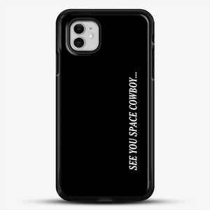 See You Space Cowboy iPhone 11 Case, Black Rubber Case | JoeYellow.com