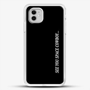 See You Space Cowboy iPhone 11 Case, White Rubber Case | JoeYellow.com