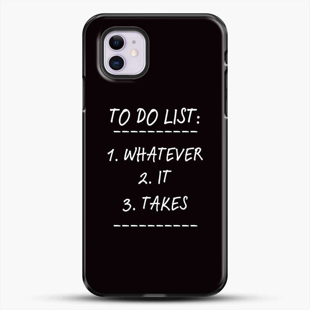 Whatever It Takes White Image iPhone 11 Case