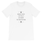 Short-Sleeve Unisex T-Shirt: Baker's wife. I actually do know the muffin man.