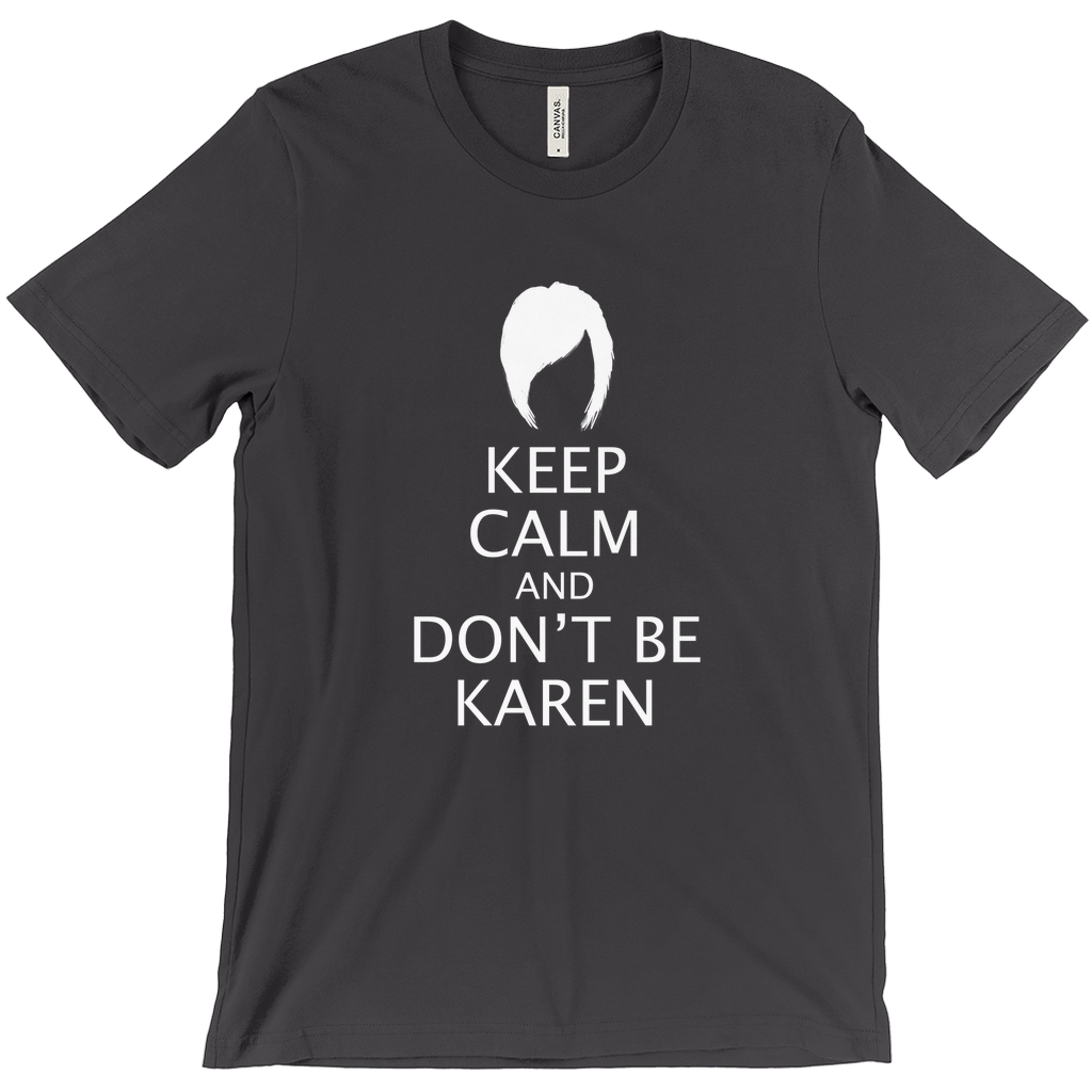 Keep Calm and Dont Be Karen