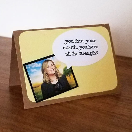 you shut your mouth, you have all the strengths with leslie knope - greeting card