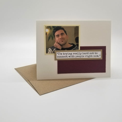 i'm trying really hard not to connect with people right now - schitt's creek greeting card