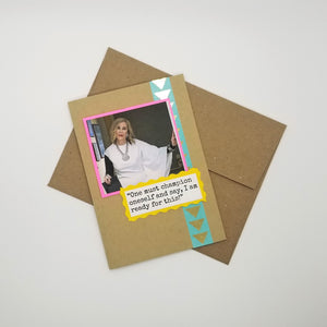 one must champion oneself and say, i am ready for this! - schitt's creek greeting card