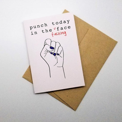 Punch Today in the Fucking Face - Greeting Card