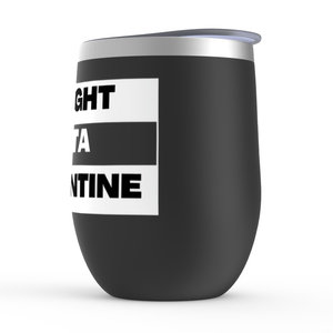 Straight Outta Quarantine Stemless Wine Tumbler