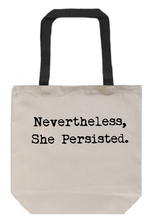 Load image into Gallery viewer, Nevertheless She Persisted Tote