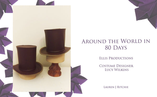 Around the World in 80 Days - Lucy Wilkins - Theatrical Millinery - Lauren J Ritchie