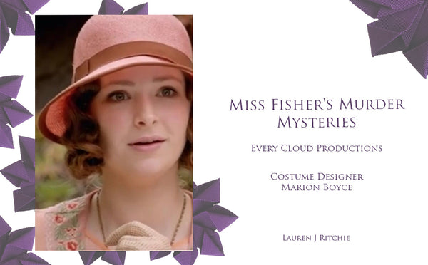 Miss Fisher's Murder Mysteries - Theatrical Millinery - Lauren J Ritchie
