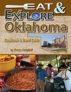 Eat & Explore Oklahoma: Cookbook & Travel Guide