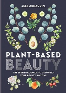 Plant Based Beauty by Jess Arnaudin