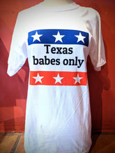 Load image into Gallery viewer, Texas Babes Only T-Shirt
