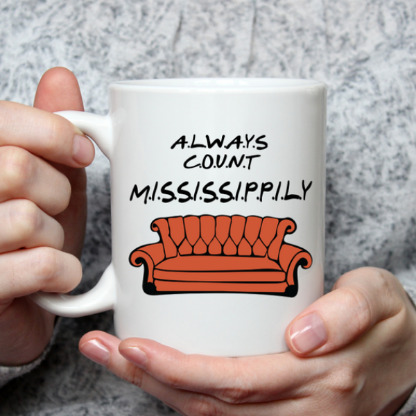 Always Count Mississippily - Friends Mug