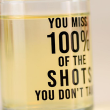 Load image into Gallery viewer, Miss 100% of the Shots Shot Glass