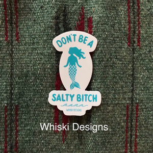 Don't Be a Salty Bitch Sticker
