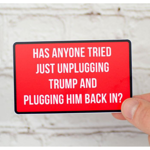 Has Anyone Tried Unplugging Trump Vinyl Sticker