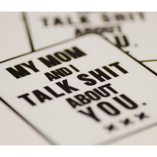 Load image into Gallery viewer, My Mom and I Talk Shit About You Vinyl Sticker