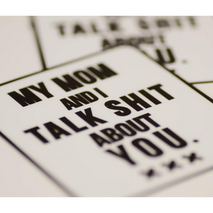 My Mom and I Talk Shit About You Vinyl Sticker
