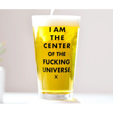 Load image into Gallery viewer, I am the Center of the Universe Pint Glass