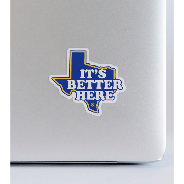 It's Better Here Texas Sticker