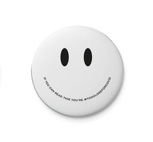 Too Close Smiley - Badge