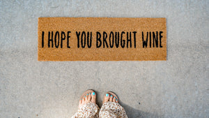I Hope You Brought Wine Door Mat - Provisions, LLC