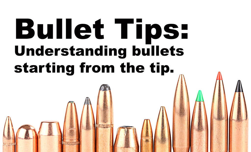 Bullet Tips: Understanding bullets starting from the tip.