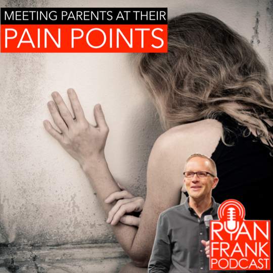 #397: Meeting Parents at Their Pain Points