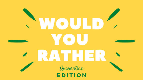 Would You Rather? Quarantine Edition On Screen Game