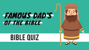 Famous Dads of the Bible Bible Quiz Video