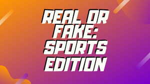Real or Fake? Sports Edition