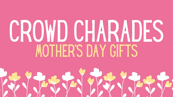 Crowd Charades: Mother's Day Gifts on Screen Game